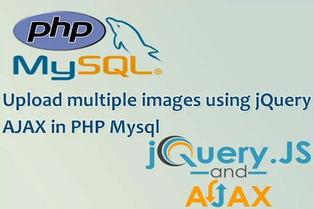 How to Upload Multiple Images using jquery ajax in PHP MYSQL